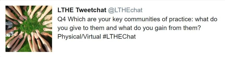 LTHEchat qiuestion 4 Which are your key communities of practice: what do you give to them and what do you gain from them? Physical/Virtual